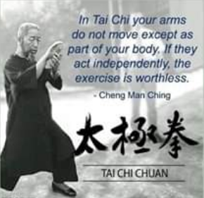 In Tai Chi your arms do not move except as part of your body. If they act independently, the exercise is worthless. Quotation by Cheng Man Ching.